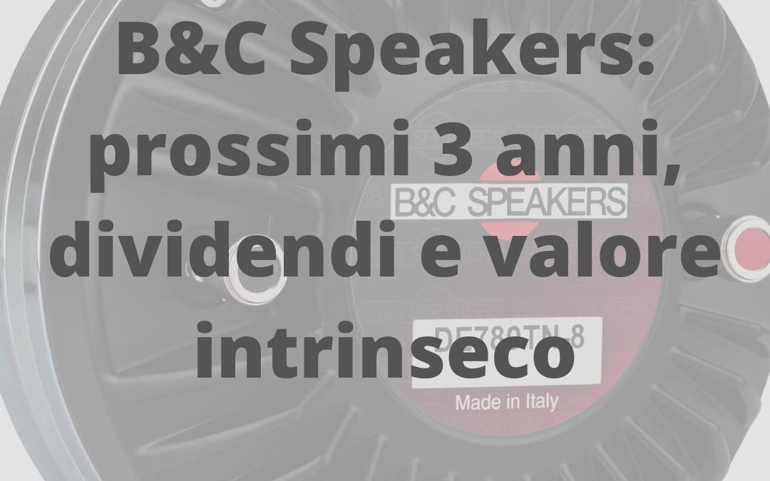B&C Speakers: prossimi 3 anni, dividendi e valore intrinseco.